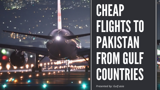 Cheap Flights to Pakistan from Gulf Countries